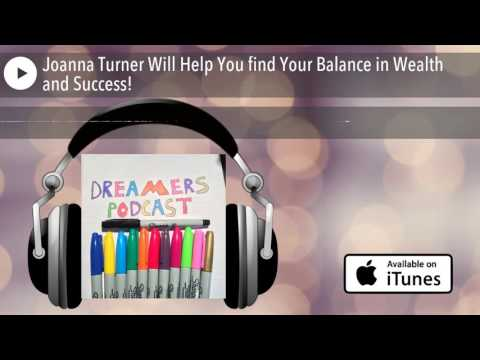 Joanna Turner Will Help You find Your Balance in Wealth and Success!