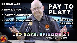 LEO SAYS 21 - PAY TO PLAY!?, Z390, GTX 20 Series, Corean War, Intel discrete graphics - MORE!