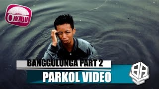 Video BANGGULUNGA PART 2 ( Parkol #4 ) download MP3, 3GP, MP4, WEBM, AVI, FLV Juni 2018