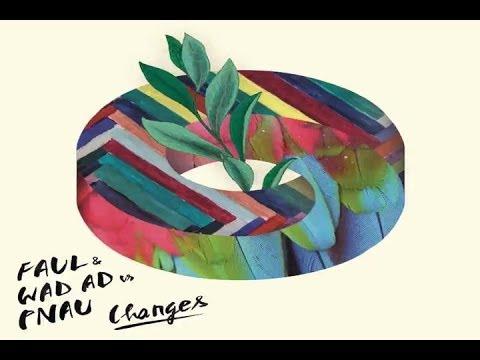 FAUL & Wad Ad vs Pnau - Changes Lyrics (New Songs 2013 ...