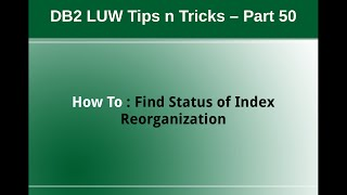 Db2 Tips N Tricks Part 50 - How To Monitor Index Reorganization