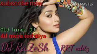 DJ RaZeSh dil mera tod diya ushne Hindi Old song