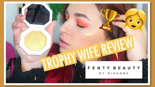 Trophy Wife Review | Fenty Beauty Cosmetics
