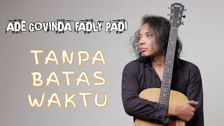 Download FELIX IRWAN | ADE GOVINDA FADLY PADI - TANPA BATAS WAKTU