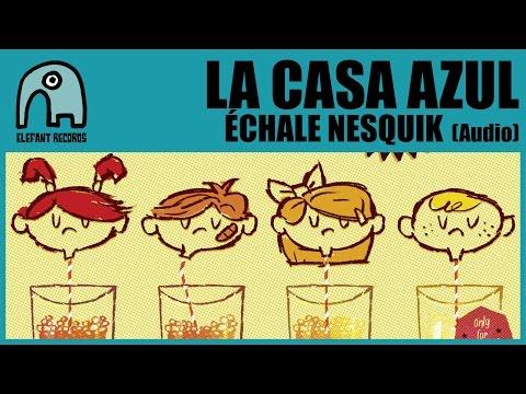 LA CASA AZUL - Échale Nesquik [Audio]