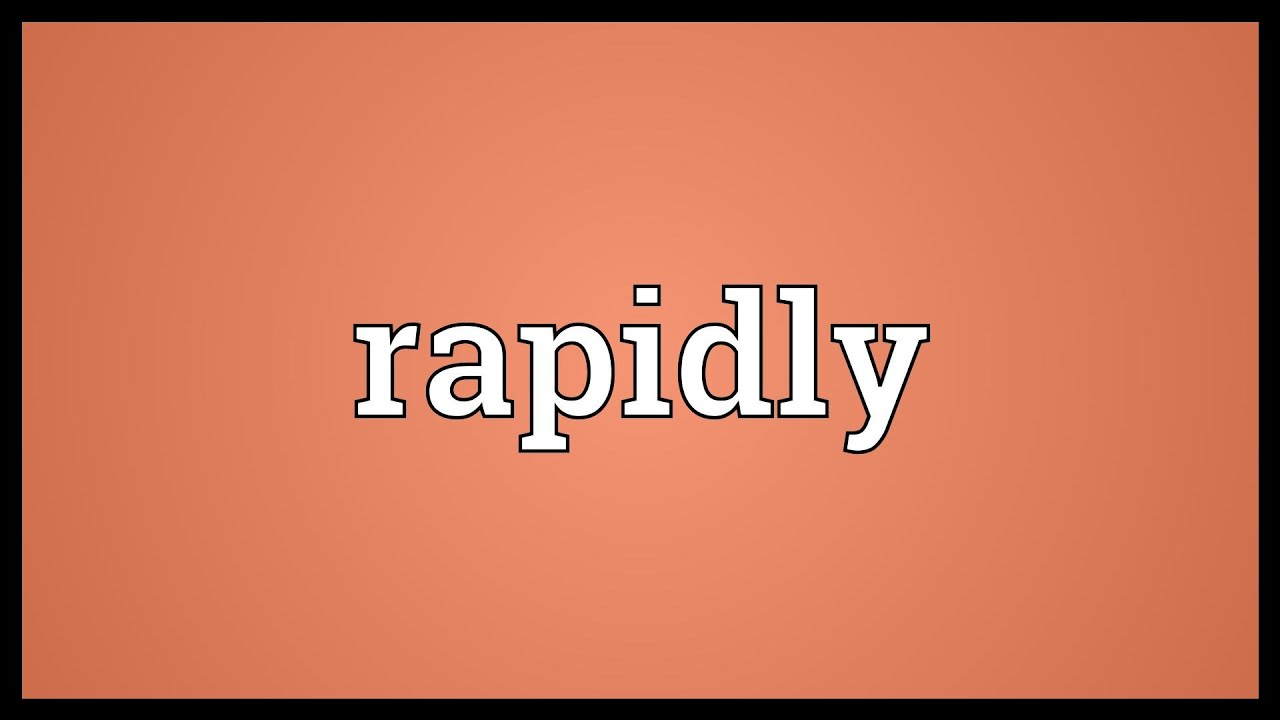 Rapidly
