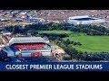 Top 10 Closest Premier League Stadiums