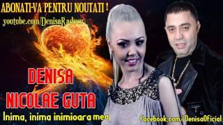 Denisa si Nicolae Guta - Inima, inima inimioara mea (Melodie Originala)