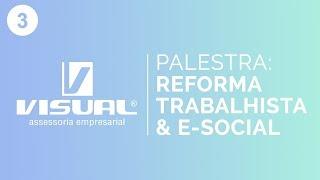 PALESTRA: REFORMA TRABALHISTA E E-SOCIAL (PARTE 3) | Visual Assessoria