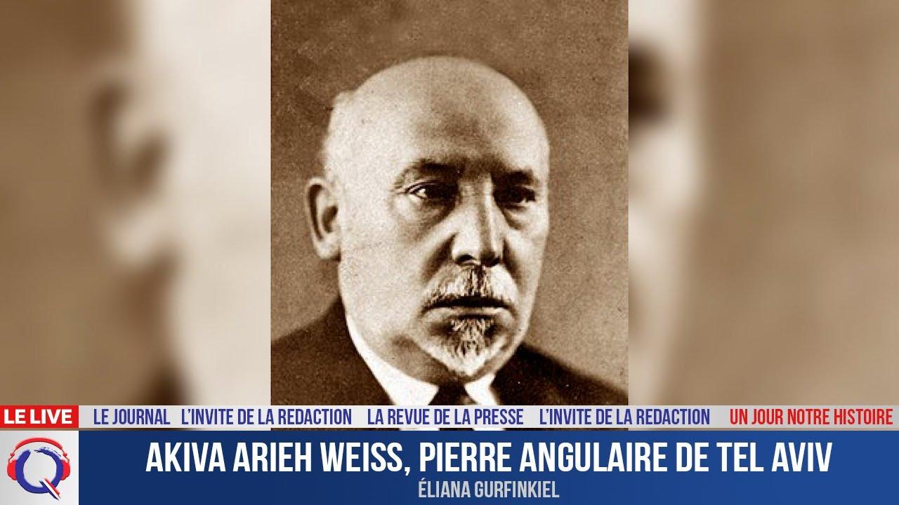 Akiva Arieh Weiss, pierre angulaire de Tel Aviv - Un jour notre Histoire du 27 avril