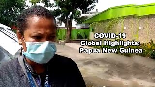 COVID-19 Global Highlights: Papua New Guinea