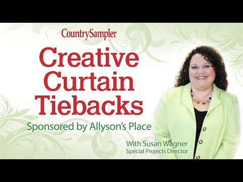 Creative Curtain Tiebacks With Country Sampler