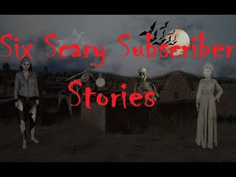 Six Scary Subscriber Stories