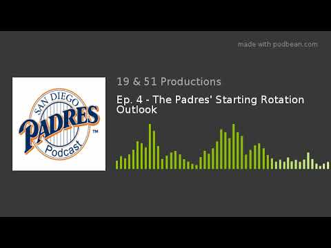 Ep. 4 - The Padres' Starting Rotation Outlook