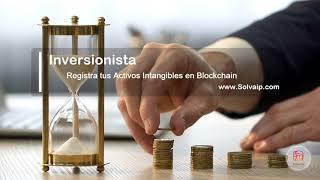 Inversionista   Registra tus Activos Intangibles en Blockchain   www.Solvaip.com