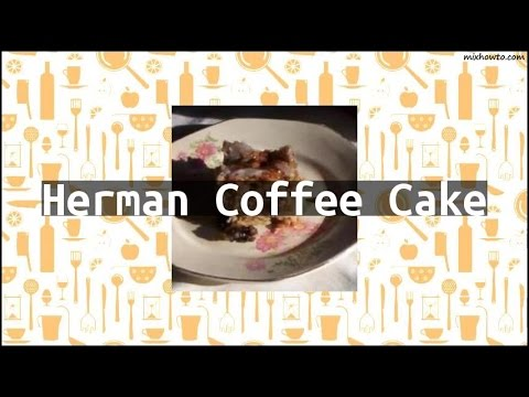 Recipe Herman Coffee Cake
