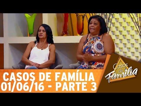 Casos de Família (01/06/16) - Se minha filha casa com essa mulher, pode me esquecer  - Parte 3