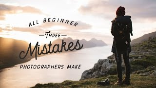 3 Mistakes All Beginner Photographers Make thumbnail