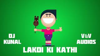 Lakdi Ki Kathi || Dj Kunal Mumbai || V&V Audios ||