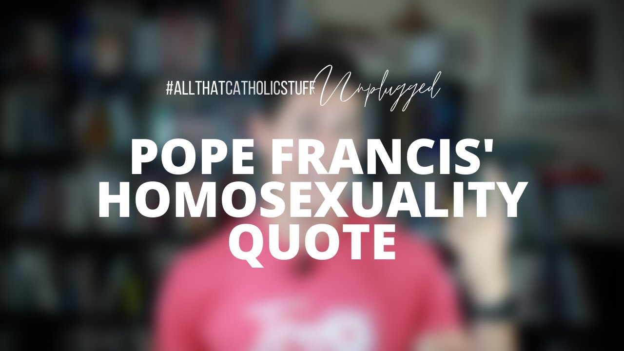 Pope Francis' Homosexuality Quote
