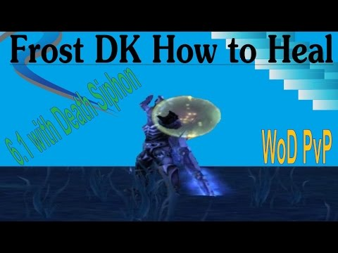 6.1 Frost DK PvP - How to Heal with Death Siphon - Guide