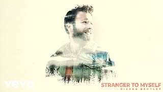 Dierks Bentley - Stranger To Myself (Audio)