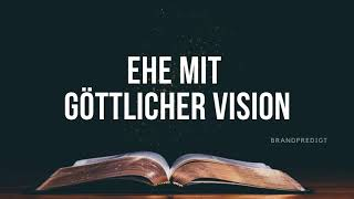 Ehe mit göttlicher Vision   Matthias Brandtner   #brandpredigt