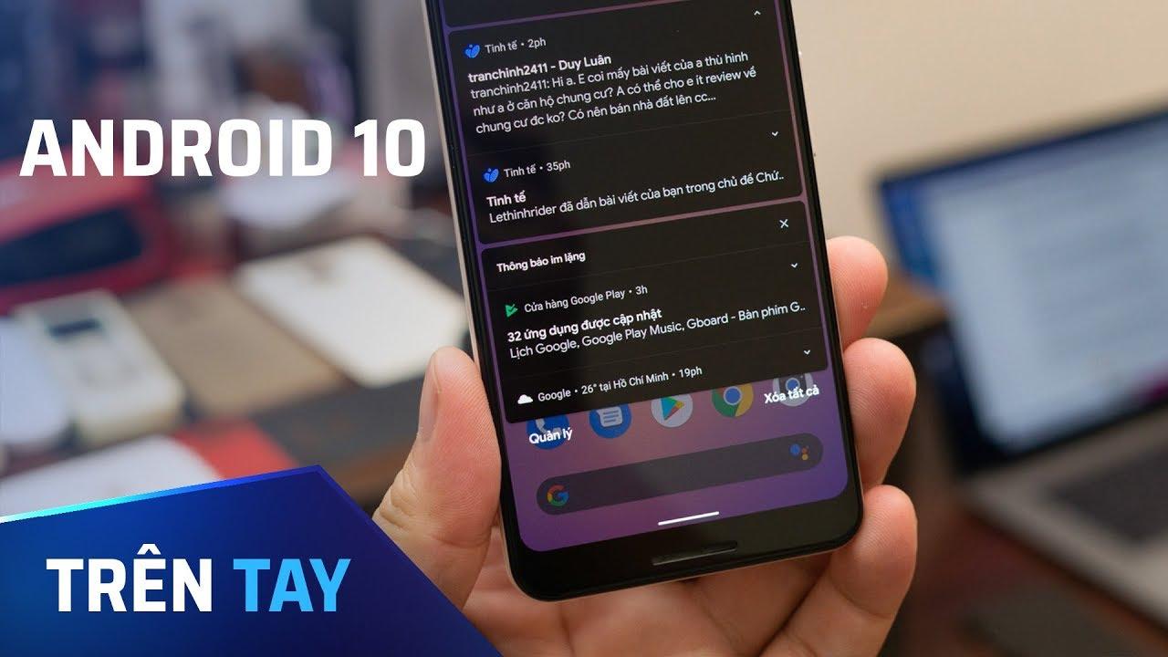Android 10 dùng quá đã!!!