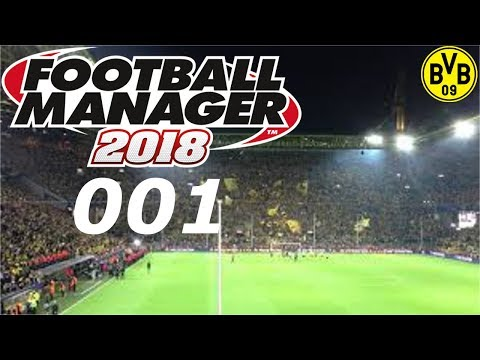 FOOTBALL MANAGER 2018 #001 ⚽ AUF TITELJAGD MIT BORUSSIA DORTMUND ⚽ Let´s Play FM 18 [Deutsch]