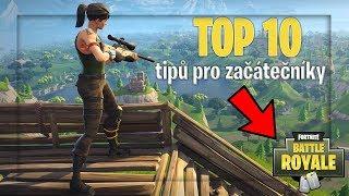 TOP 10 TIPŮ PRO ZAČÁTEČNÍKY DO FORTNITE BATTLE ROYALE!!!