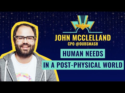 """""""Human needs in a post-physical world"""" by John McClelland, CPO @Dubsmash."""