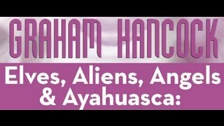 Graham Hancock: Elves, Aliens, Angels and Ayahuasca