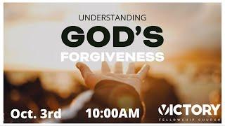 Victory Fellowship 10 3 21 UNDERSTANDING GODS FORGIVENESS
