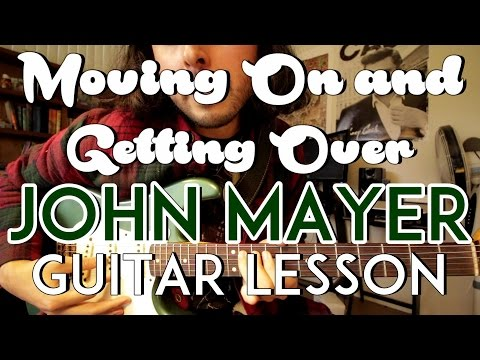 Moving On and Getting Over - John Mayer - Guitar Lesson - Tutorial - How to Play