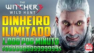 The Witcher 3 - DINHEIRO INFINITO ( $ 1.000 por minuto ) [ Unlimited Money Exploit ]