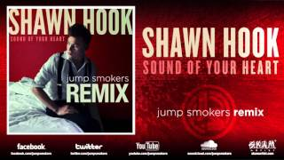 "Shawn Hook ""Sound of Your Heart"" Jump Smokers Remix"