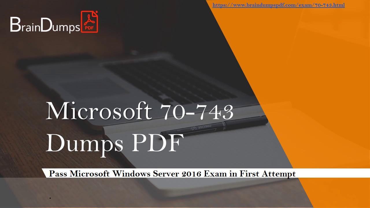 Download 2019 Latest Microsoft Exam 70 743 Dumps PDF