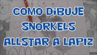 How To Draw  SNORKELS ALL STAR 1#BOSQUEJO X db