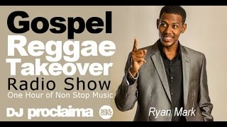 Gospel Reggae 2016 DJ Proclaima Reggae Takeover Radio Show 23rd September