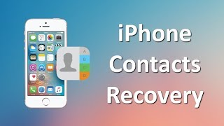[iPhone Contacts Disappeared]How to Restore Contacts on iPhone 7/6S/6 (Plus)