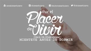 """""""Mientete antes de dormir"""".- Por el Placer de Vivir con el Dr. César Lozano."""