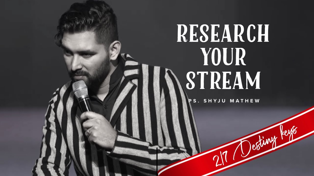 Research your stream - 2/7 Destiny Keys - Ps. Shyju Mathew