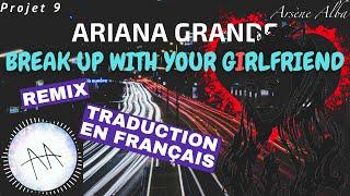 Ariana Grande - REMIX + traduction en français Break Up With Your Girlfriend