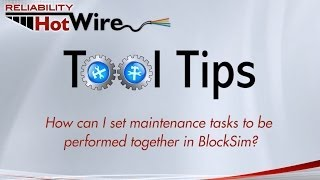 Software Tool Tip: Grouping Maintenance Tasks in BlockSim