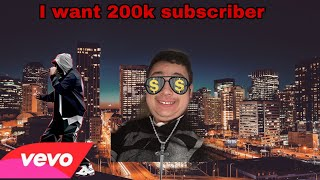 I want 200k subscriber (music video official) 2019
