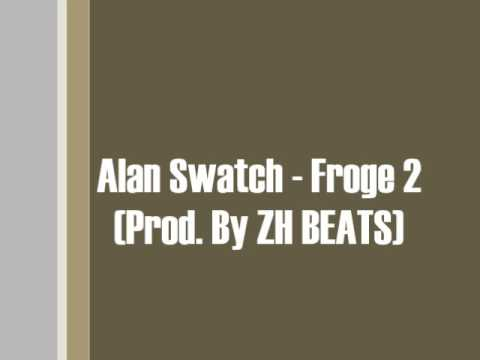Alan Swatch - Froge 2 (Prod. By ZH BEATS)