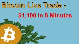 Bitcoin Live Trade - $1,100 in 8 Minutes
