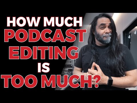 How Much Podcast Editing Is Too Much?