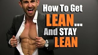 How To Get LEAN And STAY Lean | 6 Tips To Live Lean & Lose Fat
