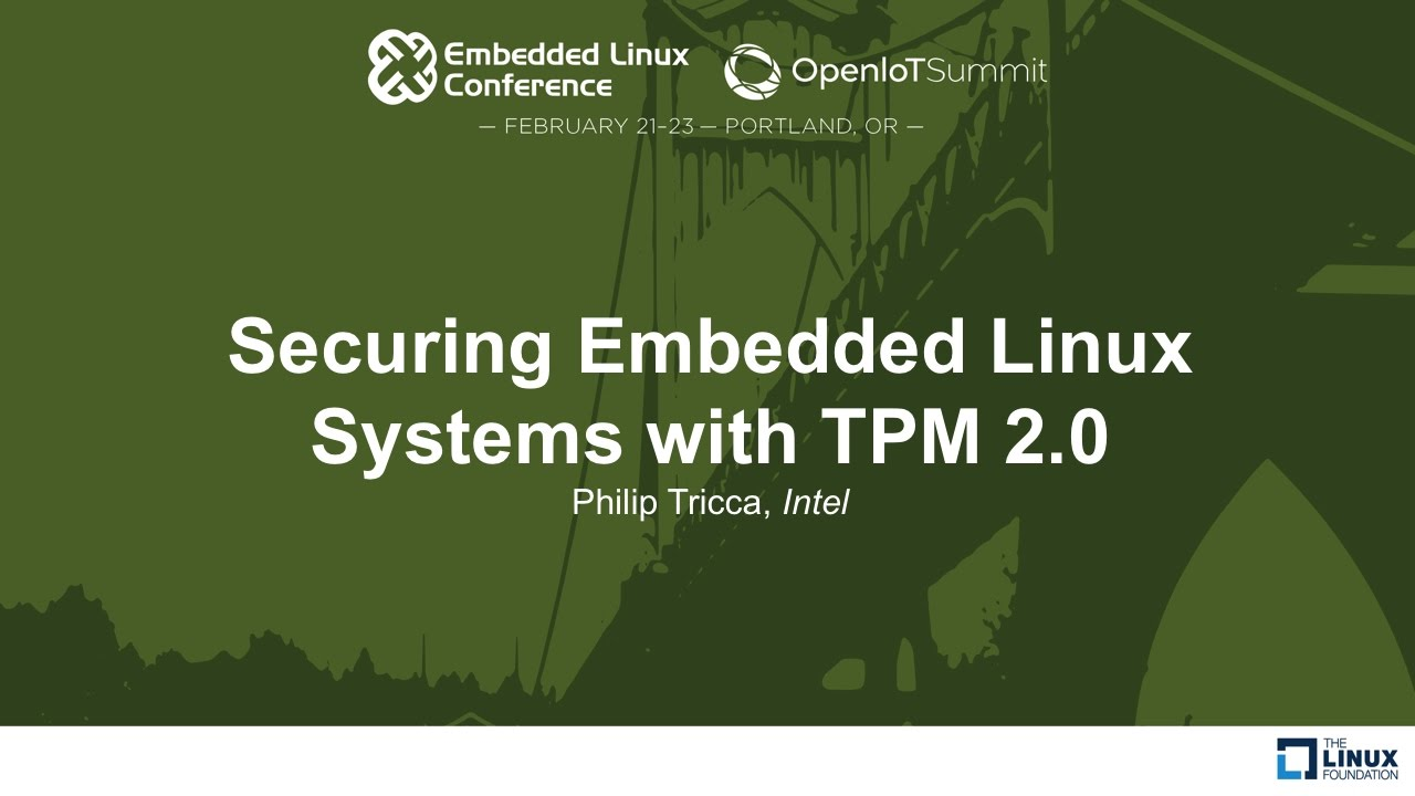 Securing Embedded Linux Systems with TPM 2 0 - Philip Tricca, Intel